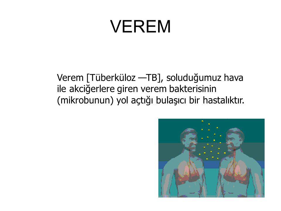 VEREM Verem [Tüberküloz —TB], soluduğumuz hava ile akciğerlere giren verem bakterisinin (mikrobunun) yol açtığı bulaşıcı bir hastalıktır.